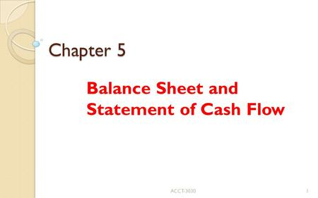 Chapter 5 Balance Sheet and Statement of Cash Flow ACCT-30301.