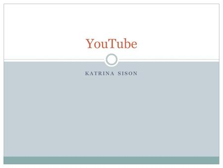 KATRINA SISON YouTube. What is it? Website that is made up of videos uploaded by people all over the world Allows for Mass sharing and collaboration.