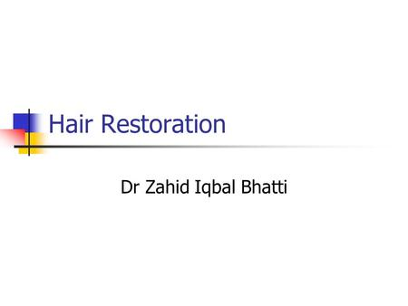 "Hair Restoration Dr Zahid Iqbal Bhatti. History In 1939, Micrografting of human scalp in Japan by a dermatologist ""Okuda"" In 1959, Norman Orentreich started."