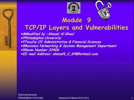 Network Security Philadelphia UniversityAhmad Al-Ghoul 2010-20111 Module 9 TCP/IP Layers and Vulnerabilities  MModified by :Ahmad Al Ghoul  PPhiladelphia.