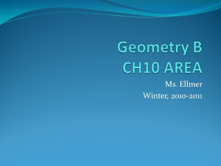 Ms. Ellmer Winter, 2010-2011. 10-1: Areas of Parallelograms & Triangles Background: Once you know what a dimension does for you, you can take two dimensions.