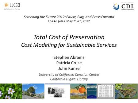 Total Cost of Preservation Cost Modeling for Sustainable Services Stephen Abrams Patricia Cruse John Kunze University of California Curation Center California.