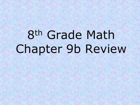 8 th Grade Math Chapter 9b Review. Chapter 9b Review 1)Give the formulas for: a)area of a circle b) circumference of a circle.