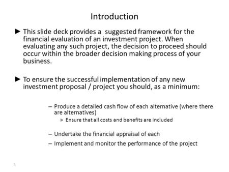 Introduction ► This slide deck provides a suggested framework for the financial evaluation of an investment project. When evaluating any such project,