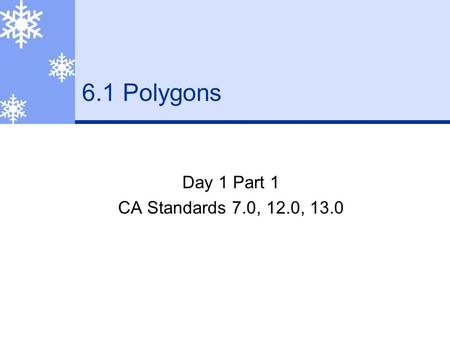 6.1 Polygons Day 1 Part 1 CA Standards 7.0, 12.0, 13.0.