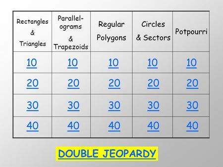 Parallel-ograms & Trapezoids Rectangles & Triangles Regular Polygons