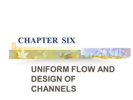 CHAPTER SIX UNIFORM FLOW AND DESIGN OF CHANNELS UNIFORM FLOW IN OPEN CHANNELS Definitions a) Open Channel: Duct through which Liquid Flows with a Free.