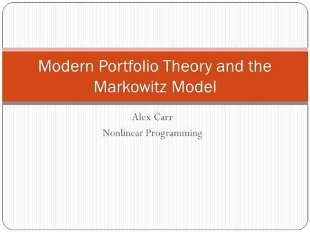 Alex Carr Nonlinear Programming Modern Portfolio Theory and the Markowitz Model.