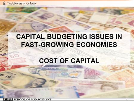 1 CAPITAL BUDGETING ISSUES IN FAST-GROWING ECONOMIES COST OF CAPITAL.