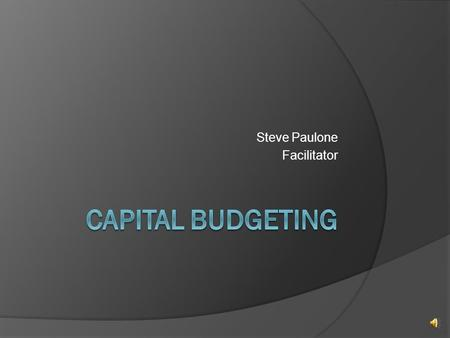 Steve Paulone Facilitator Sources of capital  Two basic sources – stocks (equity – both common and preferred) and debt (loans or bonds)  Capital buys.