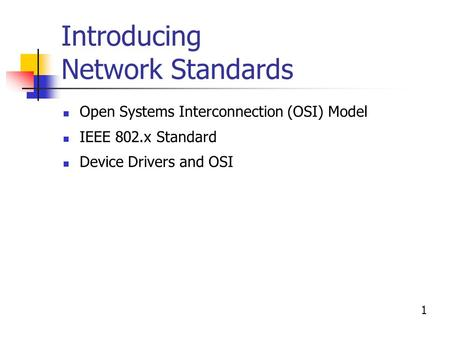 Introducing Network Standards Open Systems Interconnection (OSI) Model IEEE 802.x Standard Device Drivers and OSI 1.