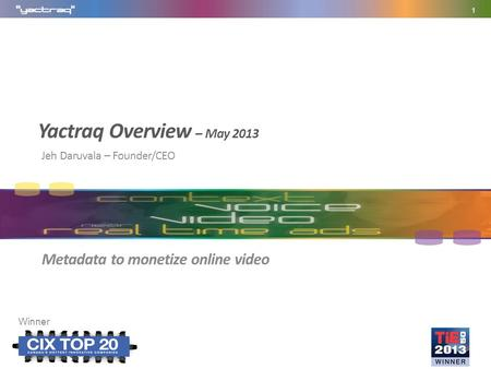 Yactraq Overview – May 2013 Jeh Daruvala – Founder/CEO 1 Winner Metadata to monetize online video.
