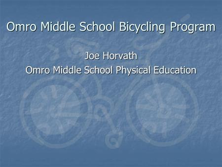 Omro Middle School Bicycling Program Joe Horvath Omro Middle School Physical Education.