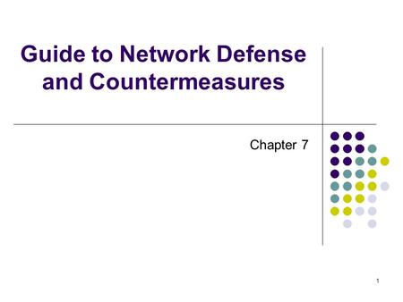 1 Guide to Network Defense and Countermeasures Chapter 7.