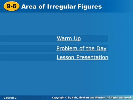 9-6 Area of Irregular Figures Course 2 Warm Up Warm Up Lesson Presentation Lesson Presentation Problem of the Day Problem of the Day.