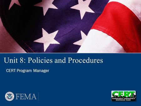 Unit 8: Policies and Procedures CERT Program Manager.