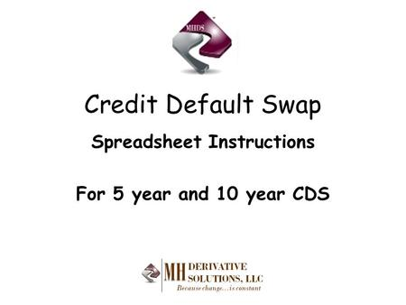 Credit Default Swap Spreadsheet Instructions For 5 year and 10 year CDS.