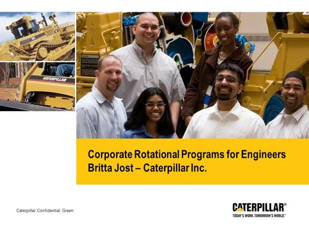 Caterpillar Confidential: Green Corporate Rotational Programs for Engineers Britta Jost – Caterpillar Inc.