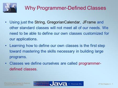 ©The McGraw-Hill Companies, Inc. Permission required for reproduction or display. 4 th Ed Chapter 4 - 1 Why Programmer-Defined Classes Using just the String,