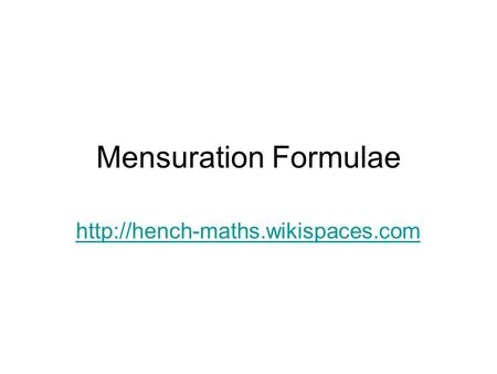 Mensuration Formulae http://hench-maths.wikispaces.com.