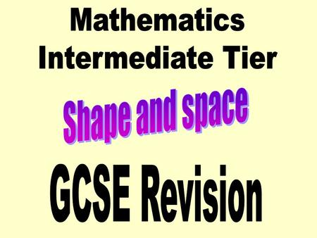 Mathematics Intermediate Tier Shape and space GCSE Revision.