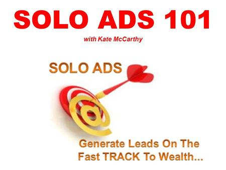 SOLO ADS 101 with Kate McCarthy. So What's a Solo Ad? Ad Vendor has Targeted Email List You Submit Your Ad Ad Vendor Emails It.