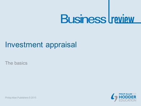 Investment appraisal The basics Philip Allan Publishers © 2015.