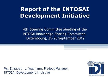 Report of the INTOSAI Development Initiative 4th Steering Committee Meeting of the INTOSAI Knowledge Sharing Committee, Luxembourg, 25-26 September 2012.