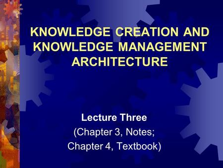 KNOWLEDGE CREATION AND KNOWLEDGE MANAGEMENT ARCHITECTURE