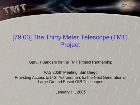 [79.03] The Thirty Meter Telescope (TMT) Project Gary H Sanders for the TMT Project Partnership AAS 205th Meeting, San Diego Providing Access to U.S. Astronomers.