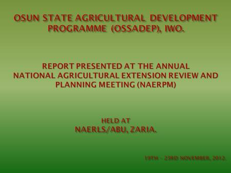The extension component in Osun State Agricultural Development Programme is made up of two sub components. Agricultural Technology Delivery; Communication.