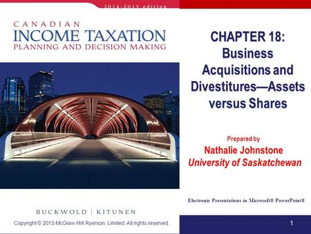 1 Electronic Presentations in Microsoft® PowerPoint® Prepared by Nathalie Johnstone University of Saskatchewan CHAPTER 18: Business Acquisitions and Divestitures—Assets.