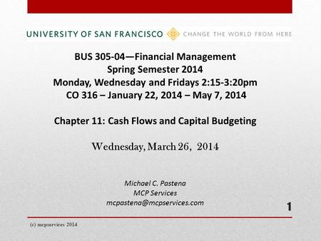 (c) mcpservices 2014 1 BUS 305-04—Financial Management Spring Semester 2014 Monday, Wednesday and Fridays 2:15-3:20pm CO 316 – January 22, 2014 – May 7,