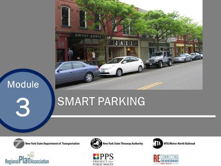 Module 3 SMART PARKING 1. Module 3 Smart Parking Goals for Smart Parking Balance parking supply and demand Consider innovative parking management policies.