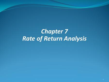 Chapter 7 Rate of Return Analysis 1. Chapter Contents Internal Rate of Return Rate of Return Calculations Plot of NPW versus interest rate i Fees or Discounts.