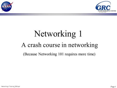 Page 1 Networking 1 Tutorial_2006.ppt Networking 1 A crash course in networking (Because Networking 101 requires more time)