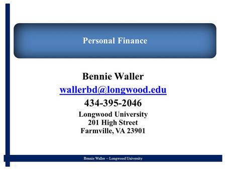 Bennie Waller – Longwood University Personal Finance Bennie Waller 434-395-2046 Longwood University 201 High Street Farmville, VA.