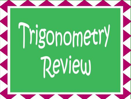 Trigonometry Review.