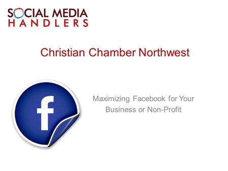 Christian Chamber Northwest Maximizing Facebook for Your Business or Non-Profit.