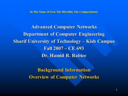 1 In The Name of God, The Merciful, The Compassionate Advanced Computer <strong>Networks</strong> Department of Computer Engineering Sharif University of Technology –