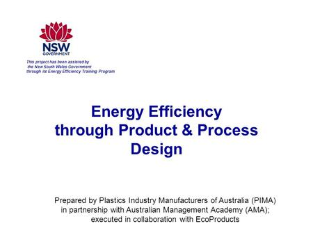 This project has been assisted by the New South Wales Government through its Energy Efficiency Training Program Prepared by Energy Efficiency through Product.