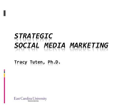 Strategic Social Media Marketing Tracy Tuten, Ph.D.