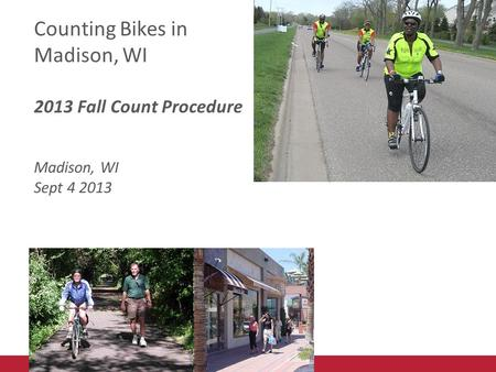 Counting Bikes in Madison, WI 2013 Fall Count Procedure Madison, WI Sept 4 2013.