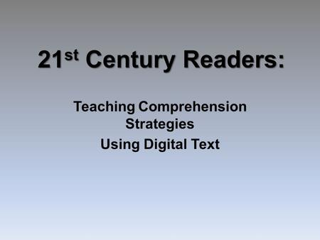 21 st Century Readers: Teaching Comprehension Strategies Using Digital Text.