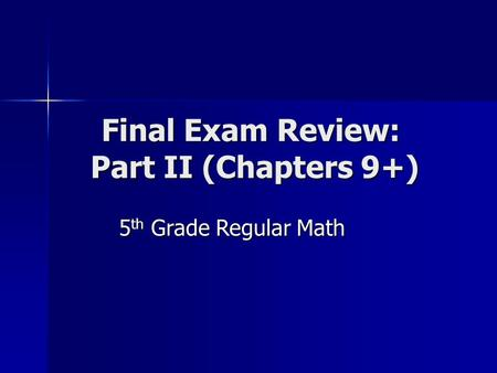 Final Exam Review: Part II (Chapters 9+) 5 th Grade Regular Math.
