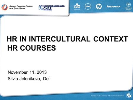 HR COURSES HR IN INTERCULTURAL CONTEXT November 11, 2013 Silvia Jelenikova, Dell.