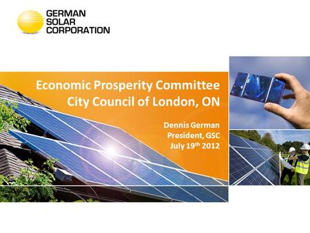 Economic Prosperity Committee City Council of London, ON Dennis German President, GSC July 19 th 2012.