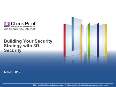©2012 Check Point Software Technologies Ltd. | [Confidential] For Check Point users and approved third parties Building Your Security Strategy with 3D.