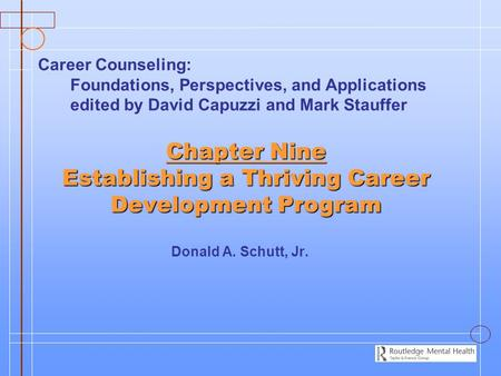 Chapter Nine Establishing a Thriving Career Development Program Donald A. Schutt, Jr. Career Counseling: Foundations, Perspectives, and Applications edited.