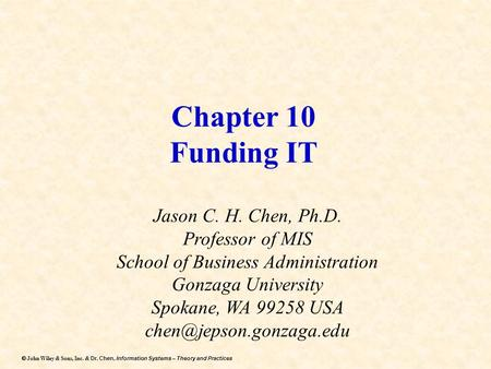 Dr. Chen, Information Systems – Theory and Practices  John Wiley & Sons, Inc. & Dr. Chen, Information Systems – Theory and Practices Chapter 10 Funding.
